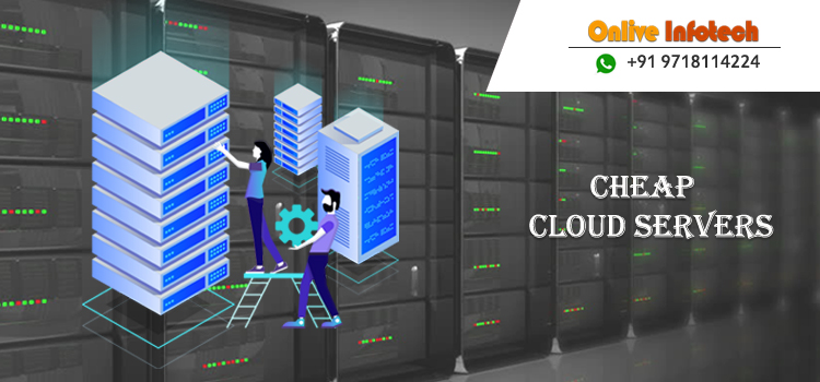 Choose Cheap Cloud Servers for Growing your Business - Onlive Infotech